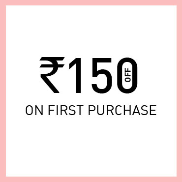 ADDITIONAL PERKS - 150 Rs. Off On First Purchase
